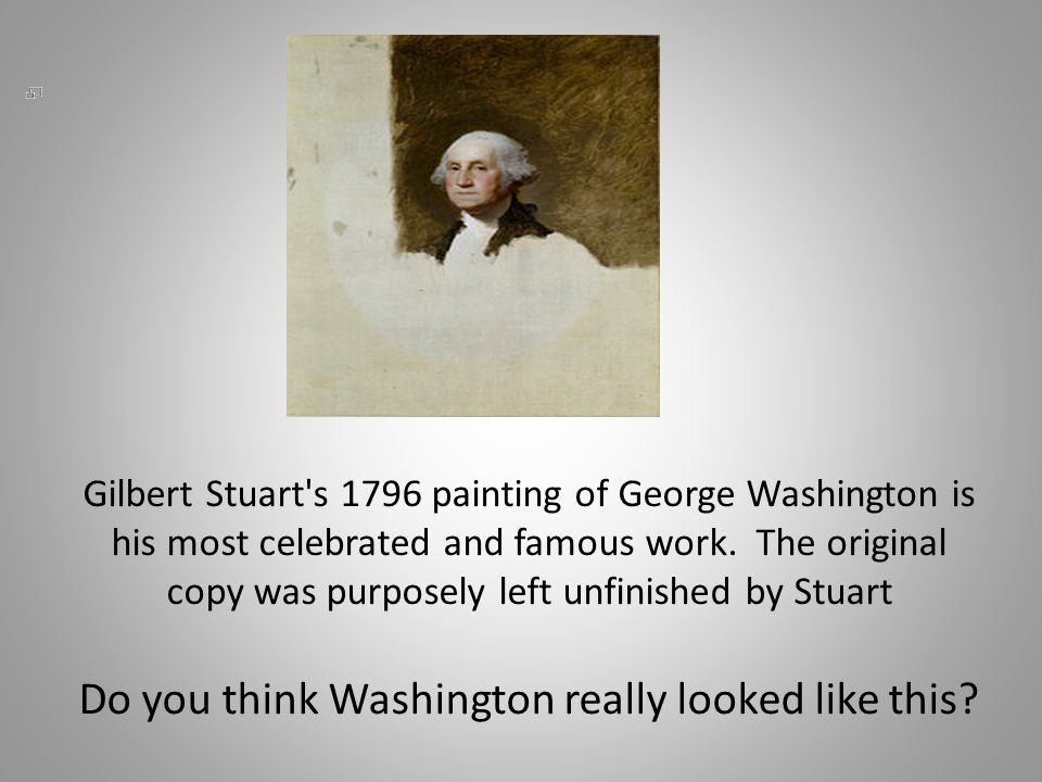 Gilbert Stuart s 1796 painting of George Washington is his most celebrated and famous work.