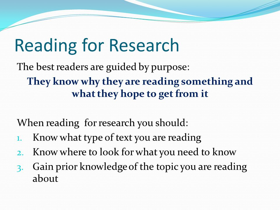 Reading for Research The best readers are guided by purpose: