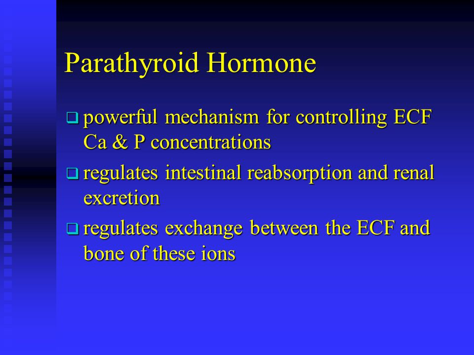 Parathyroid Hormone powerful mechanism for controlling ECF Ca & P concentrations. regulates intestinal reabsorption and renal excretion.