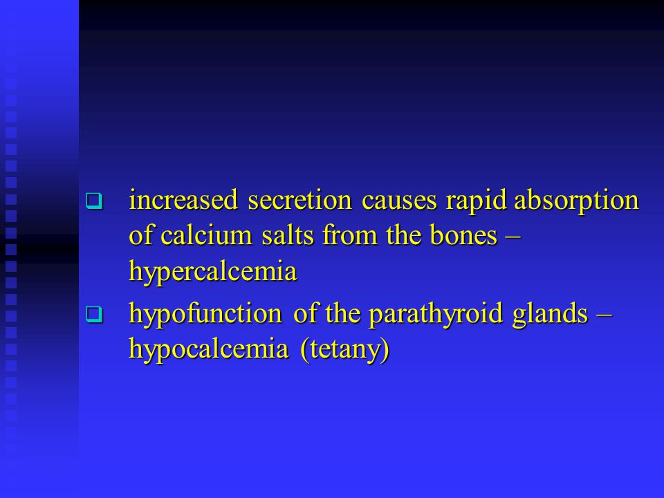 increased secretion causes rapid absorption of calcium salts from the bones – hypercalcemia