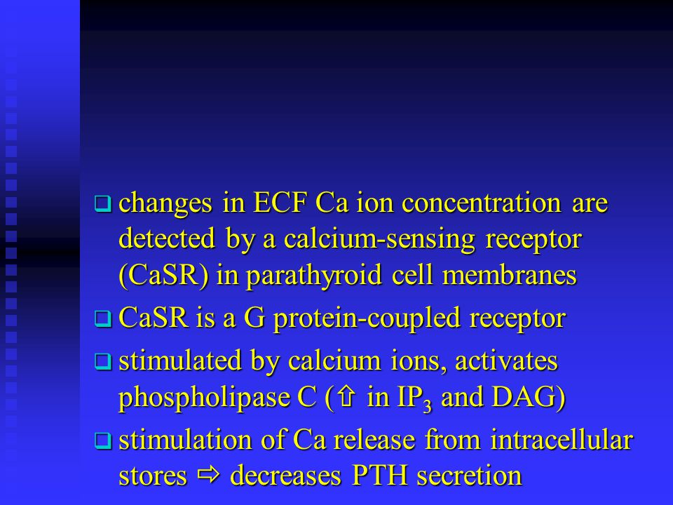changes in ECF Ca ion concentration are detected by a calcium-sensing receptor (CaSR) in parathyroid cell membranes