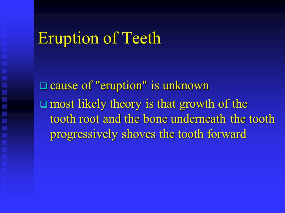 Eruption of Teeth cause of eruption is unknown