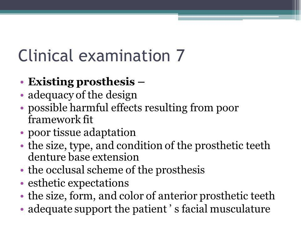 Clinical examination 7 Existing prosthesis – adequacy of the design