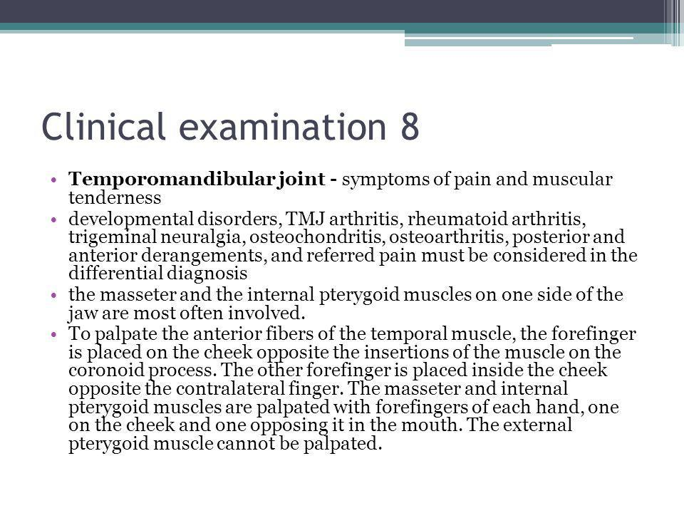Clinical examination 8 Temporomandibular joint - symptoms of pain and muscular tenderness.