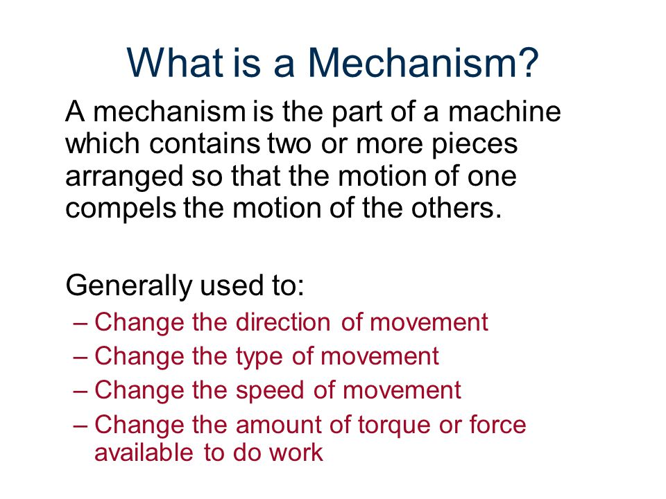 Mechanisms Gateway To Technology® Unit 2 – Lesson 2.2 – Mechanical Systems. What is a Mechanism