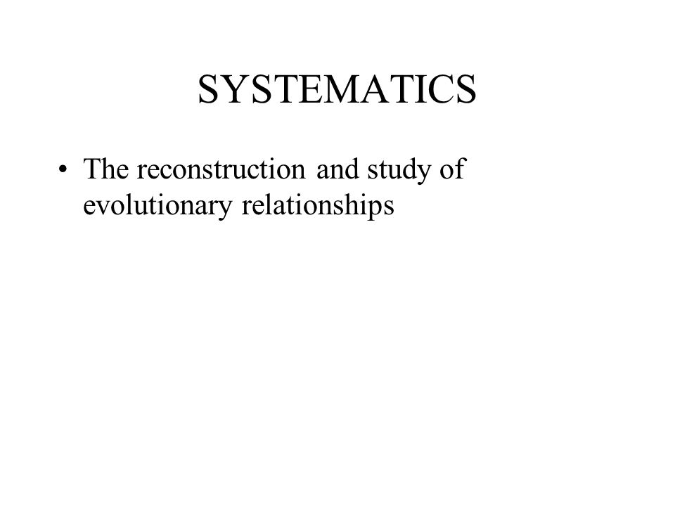 SYSTEMATICS The reconstruction and study of evolutionary relationships