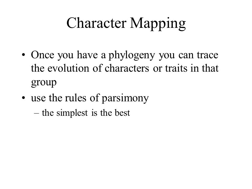 Character Mapping Once you have a phylogeny you can trace the evolution of characters or traits in that group.