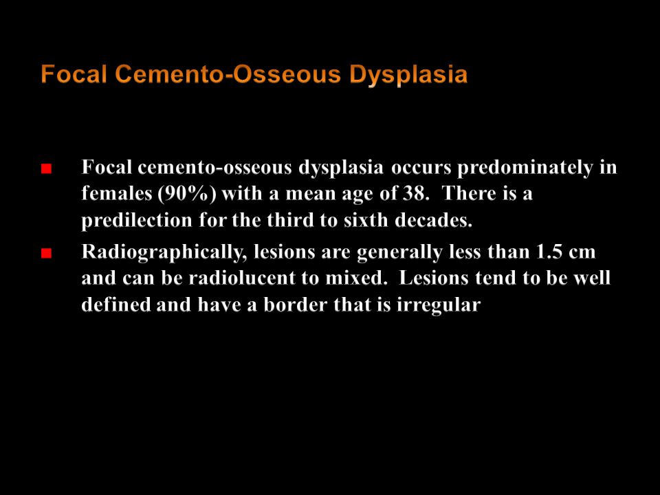 Focal Cemento-Osseous Dysplasia