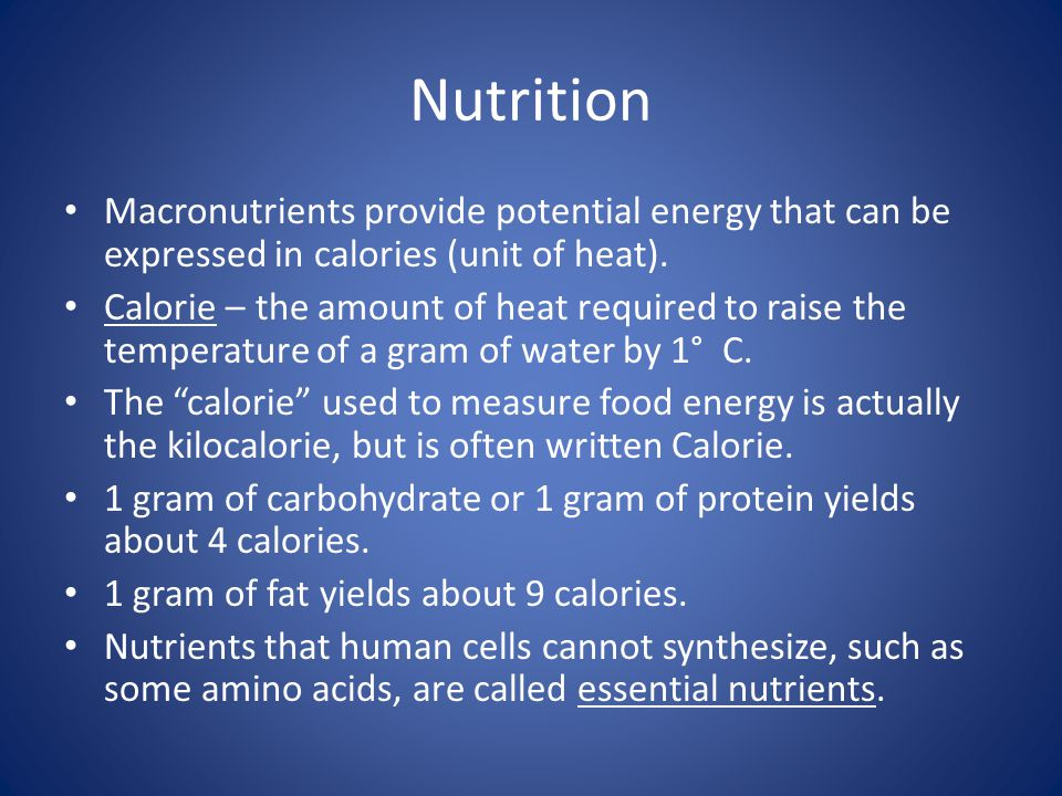 Nutrition Macronutrients provide potential energy that can be expressed in calories (unit of heat).