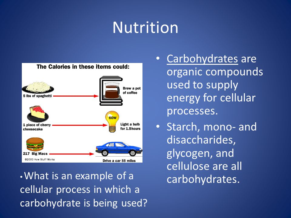 Nutrition Carbohydrates are organic compounds used to supply energy for cellular processes.
