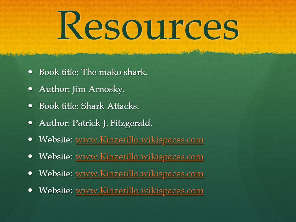 Resources Book title: The mako shark. Author: Jim Arnosky.