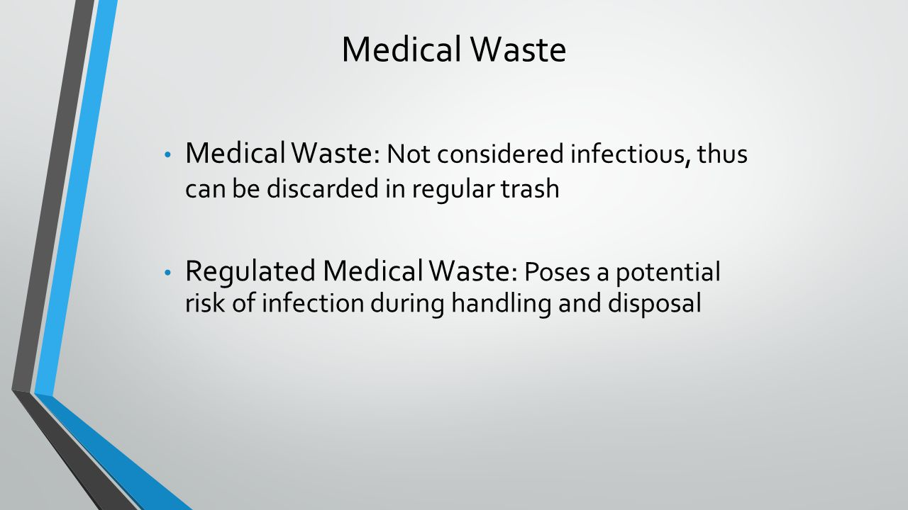 Medical Waste Medical Waste: Not considered infectious, thus can be discarded in regular trash.