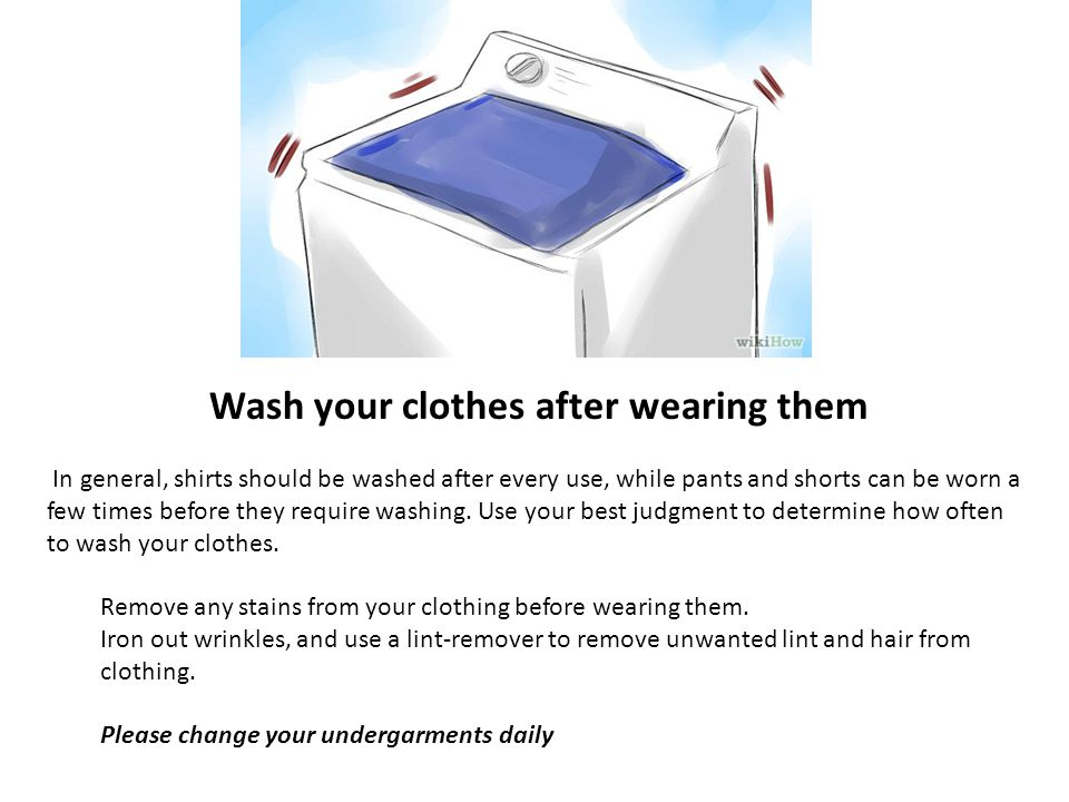 Wash your clothes after wearing them
