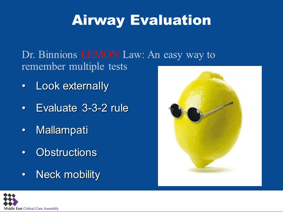 Airway Evaluation Dr. Binnions LEMON Law: An easy way to remember multiple tests. Look externally.