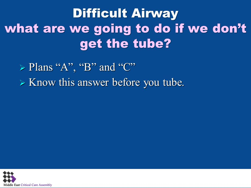 Difficult Airway what are we going to do if we don't get the tube