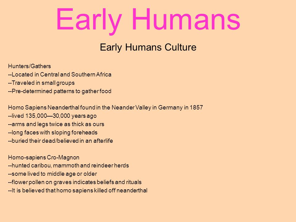 Early Humans Early Humans Culture Hunters/Gathers