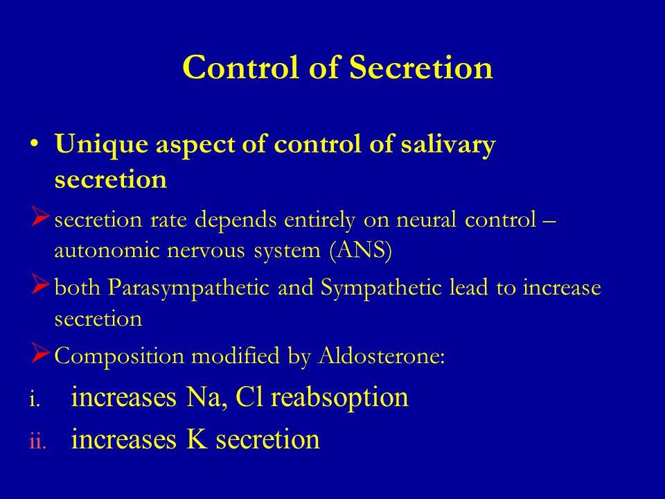 Control of Secretion Unique aspect of control of salivary secretion