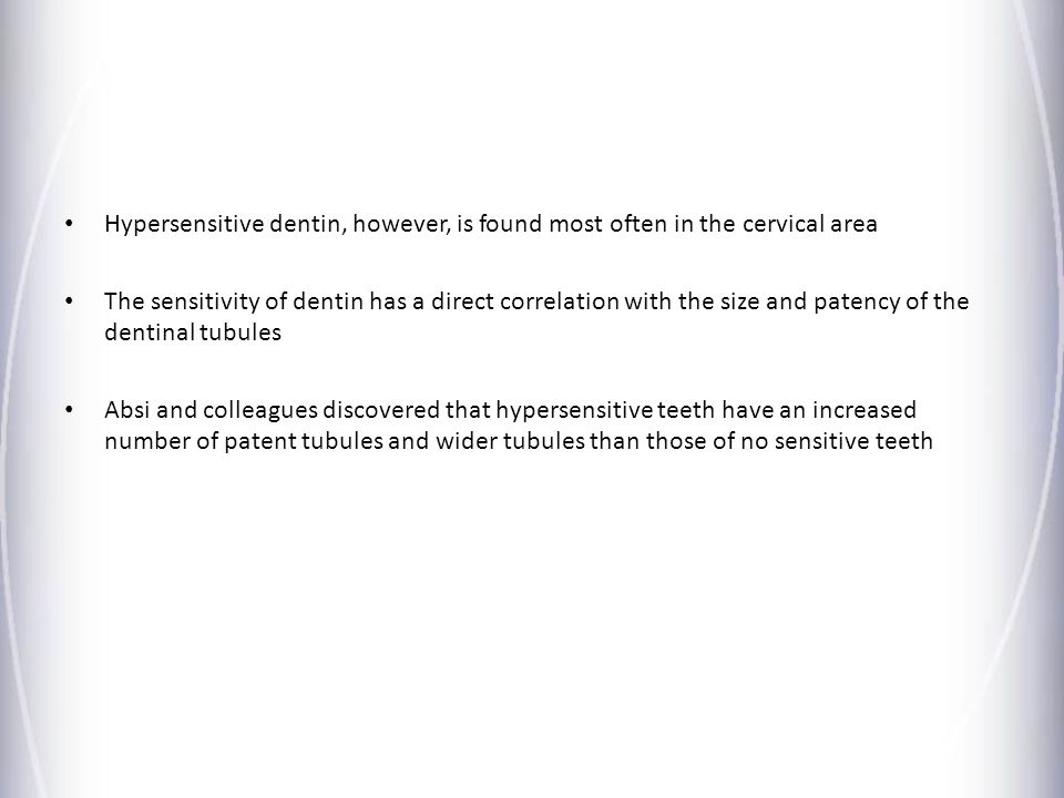 Hypersensitive dentin, however, is found most often in the cervical area