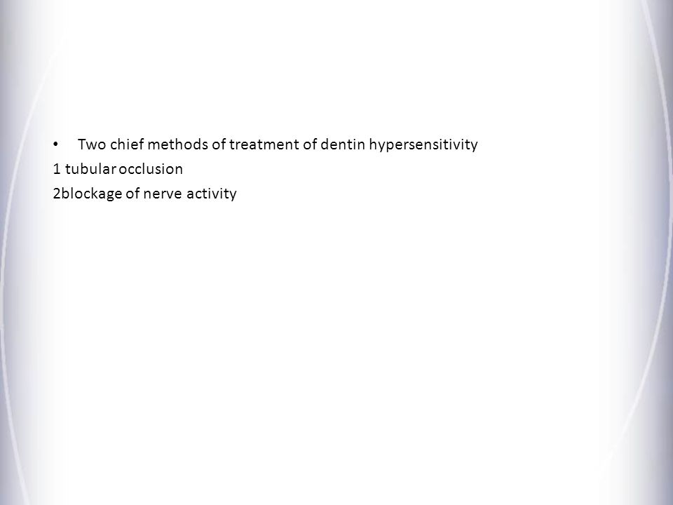 Two chief methods of treatment of dentin hypersensitivity