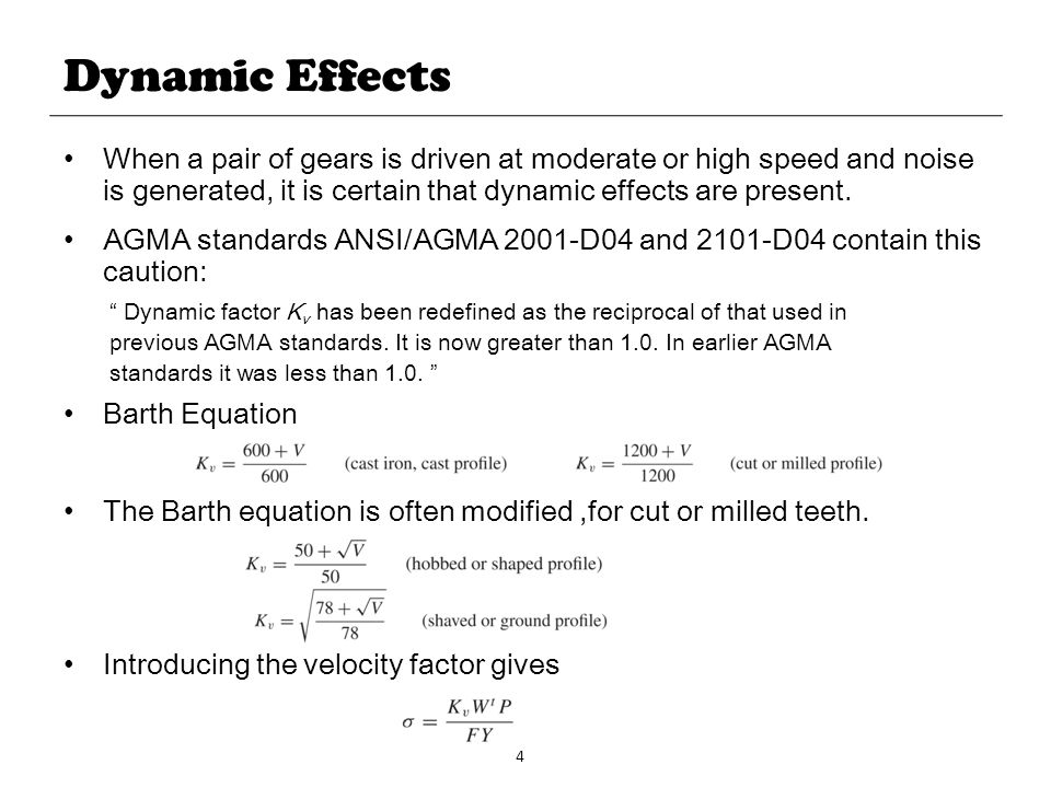Dynamic Effects When a pair of gears is driven at moderate or high speed and noise is generated, it is certain that dynamic effects are present.