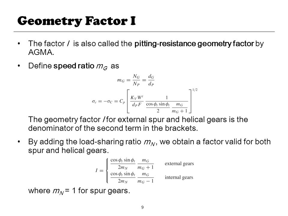 Geometry Factor I The factor I is also called the pitting-resistance geometry factor by AGMA. Define speed ratio mG as.