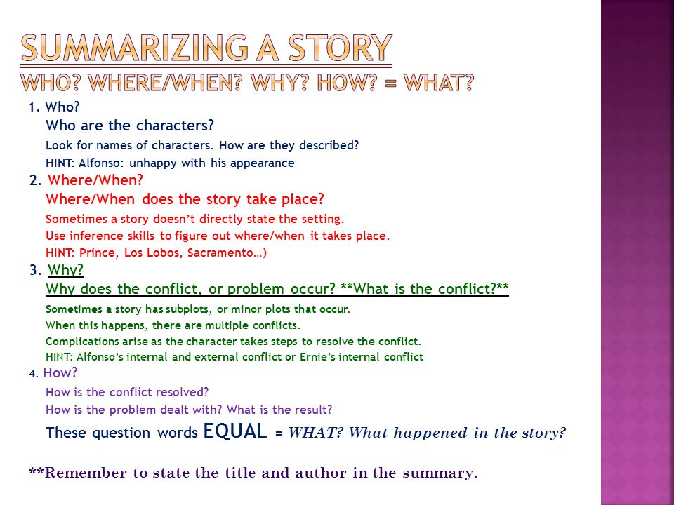 Summarizing a Story Who Where/When Why How = What
