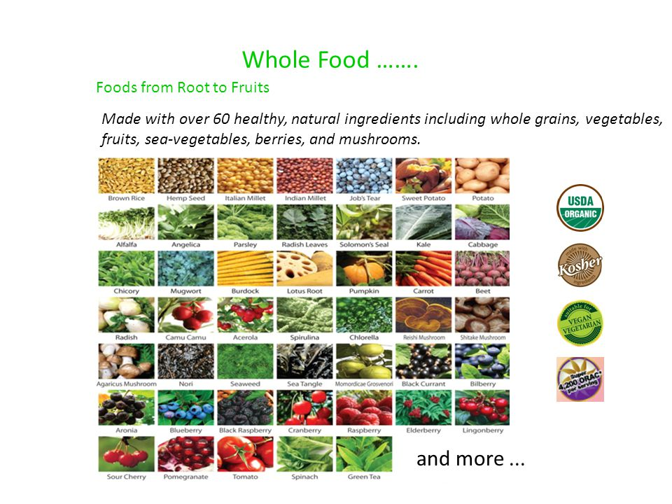 Whole Food ……. and more ... Foods from Root to Fruits