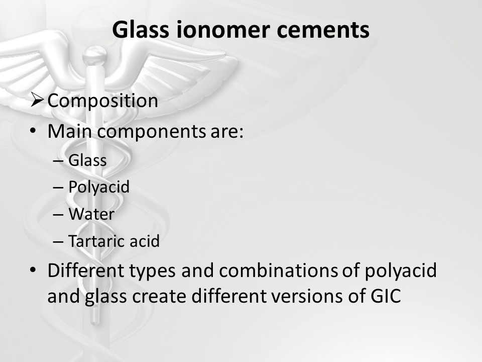 Glass ionomer cements Composition Main components are:
