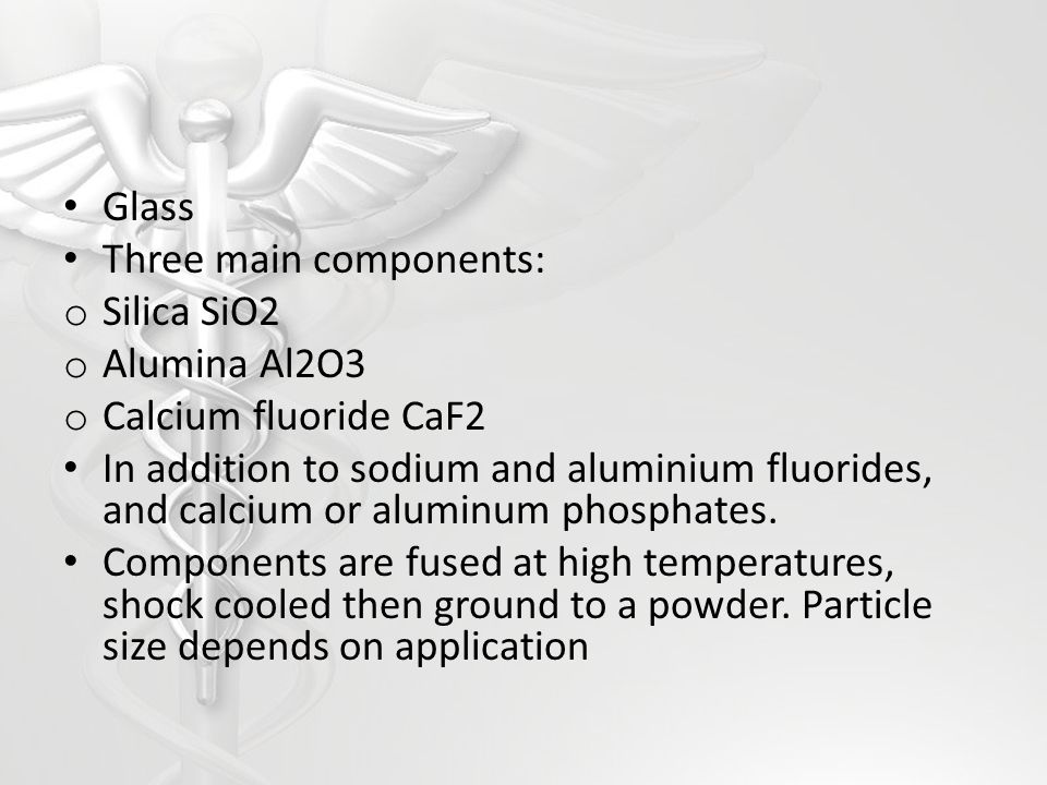 Glass Three main components: Silica SiO2. Alumina Al2O3. Calcium fluoride CaF2.