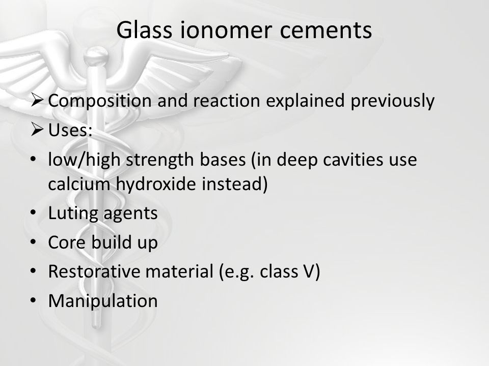 Glass ionomer cements Composition and reaction explained previously