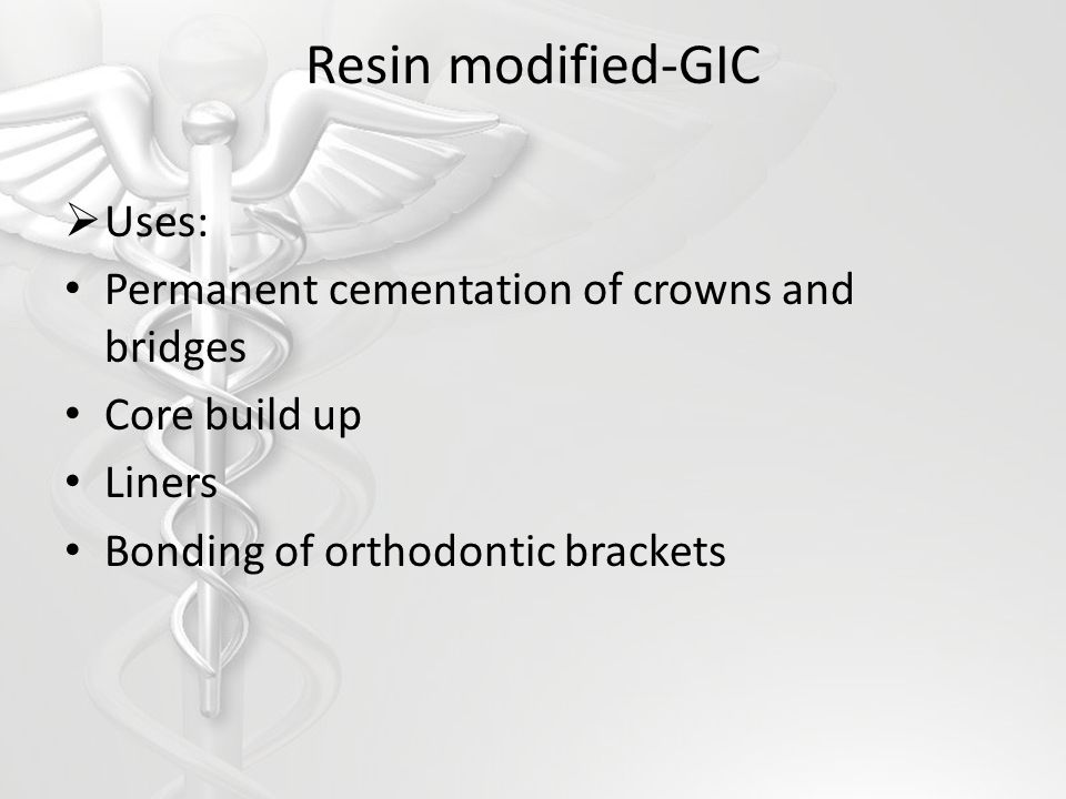 Resin modified-GIC Uses: Permanent cementation of crowns and bridges