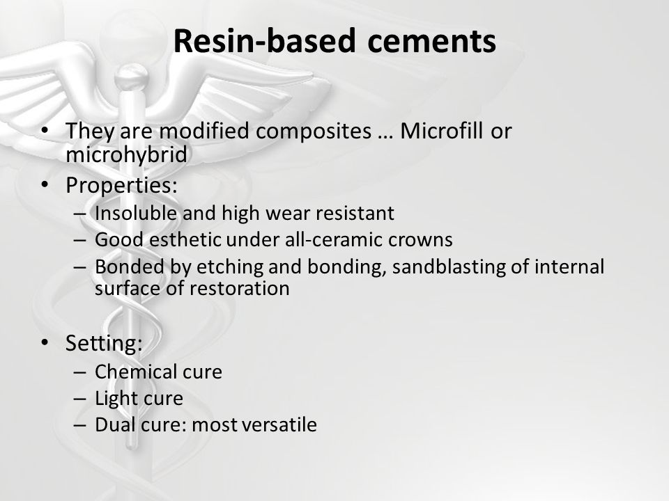Resin-based cements They are modified composites … Microfill or microhybrid. Properties: Insoluble and high wear resistant.