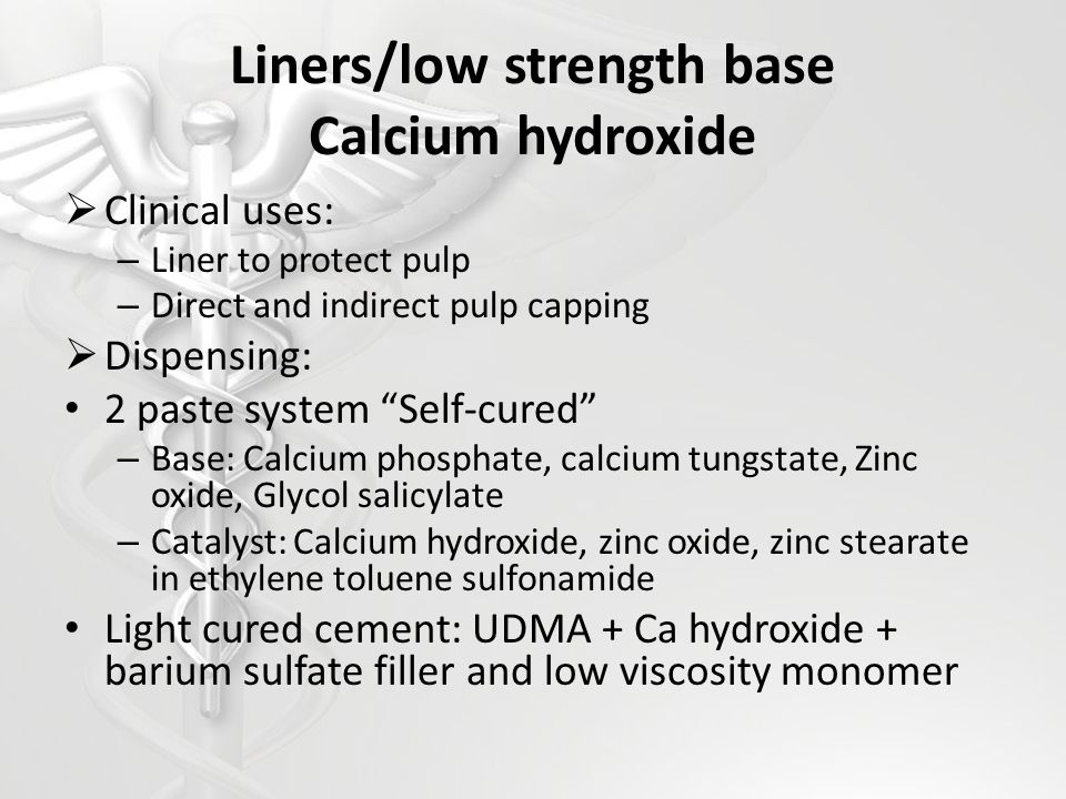 Liners/low strength base Calcium hydroxide