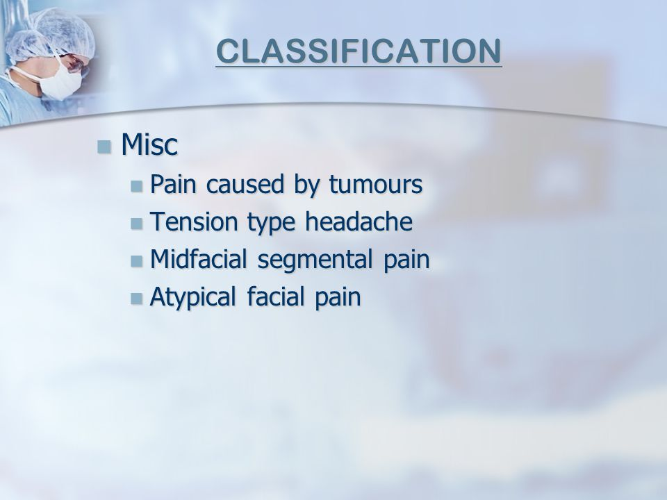 CLASSIFICATION Misc Pain caused by tumours Tension type headache