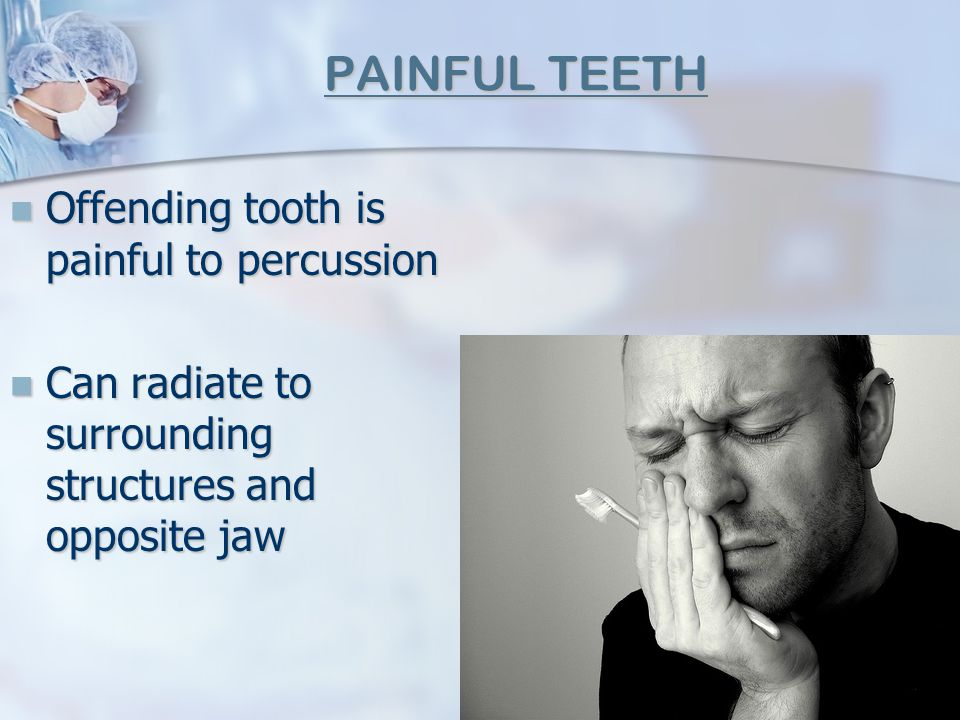 PAINFUL TEETH Offending tooth is painful to percussion