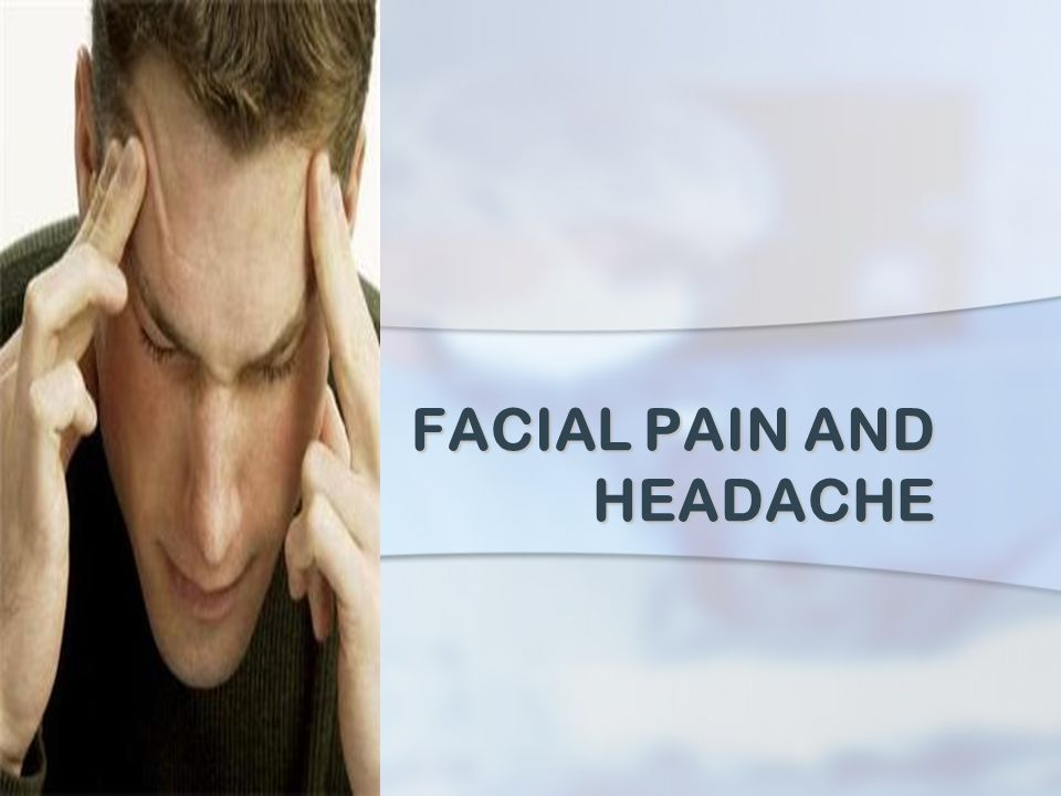 FACIAL PAIN AND HEADACHE