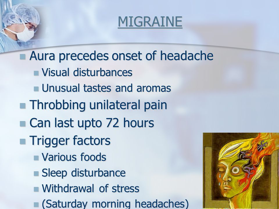 MIGRAINE Aura precedes onset of headache Throbbing unilateral pain