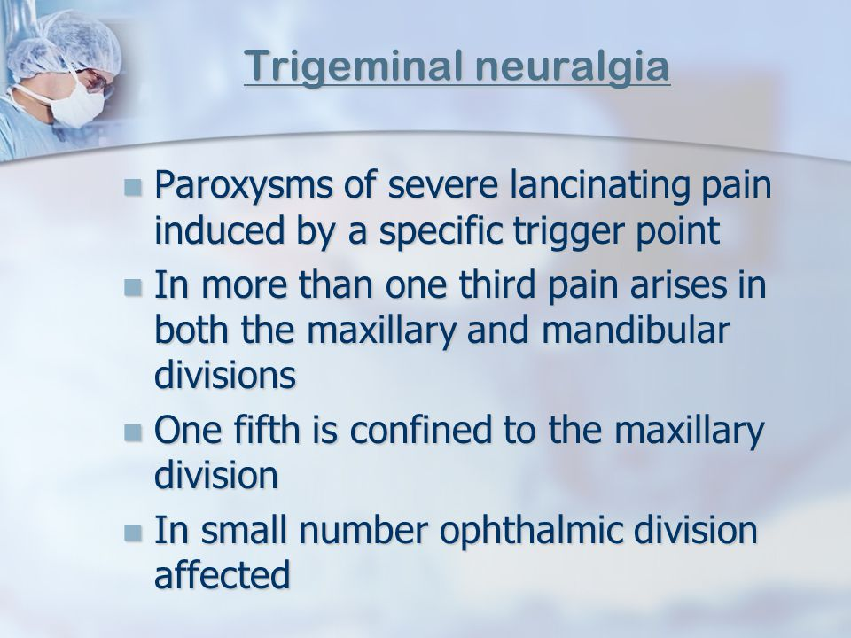 Trigeminal neuralgia Paroxysms of severe lancinating pain induced by a specific trigger point.