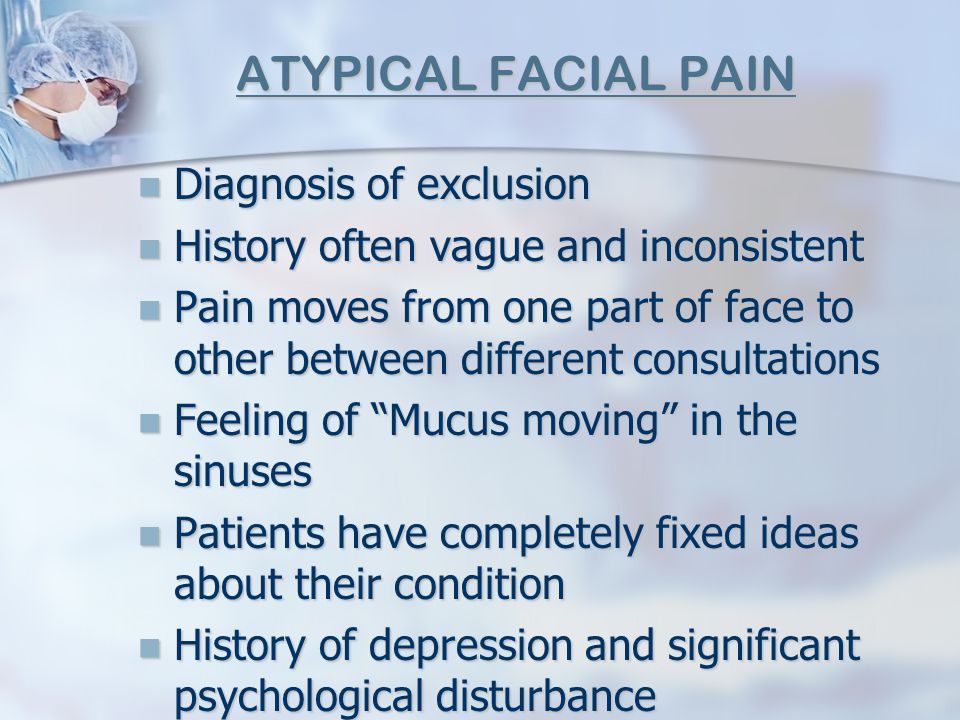ATYPICAL FACIAL PAIN Diagnosis of exclusion