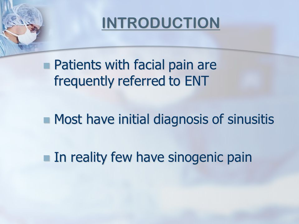 INTRODUCTION Patients with facial pain are frequently referred to ENT