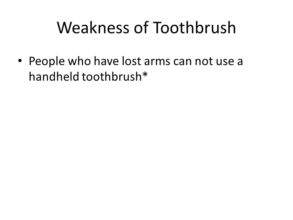 Weakness of Toothbrush