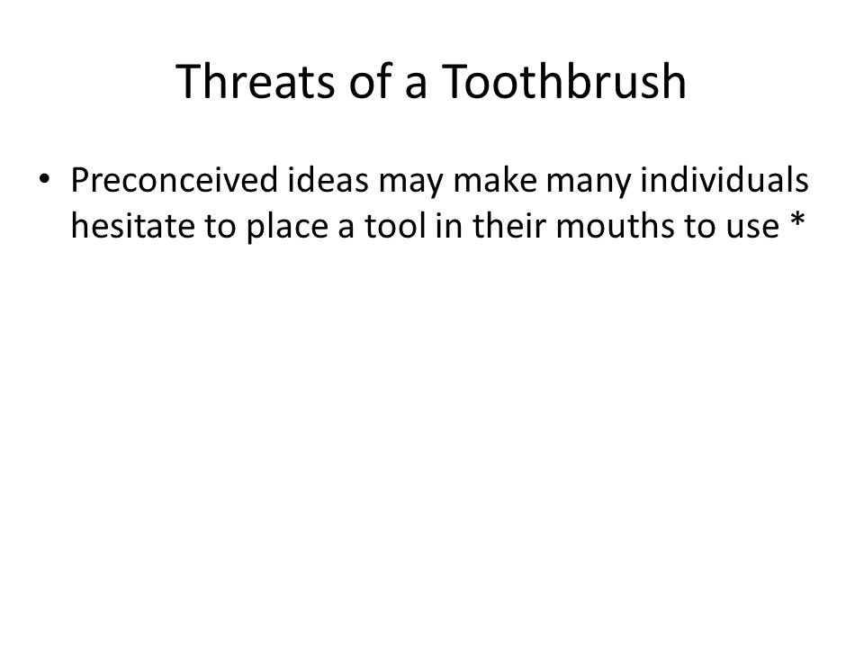 Threats of a Toothbrush