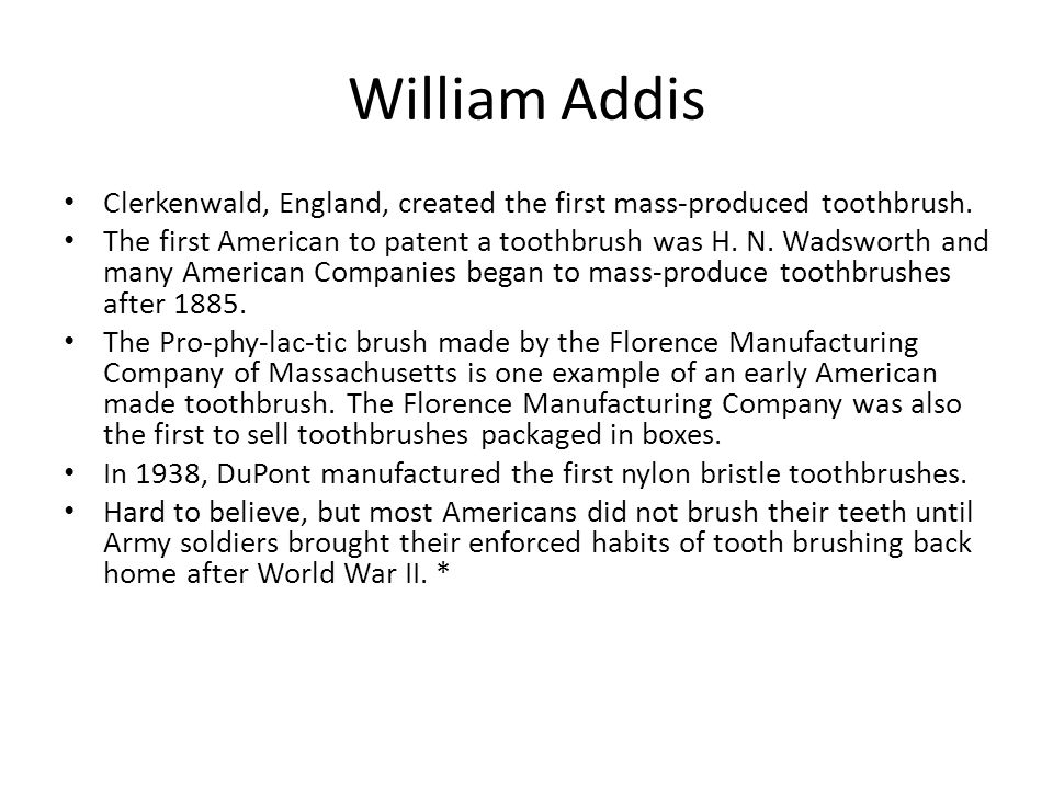 William Addis Clerkenwald, England, created the first mass-produced toothbrush.