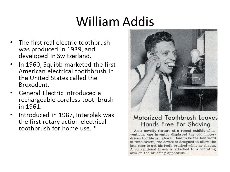 William Addis The first real electric toothbrush was produced in 1939, and developed in Switzerland.