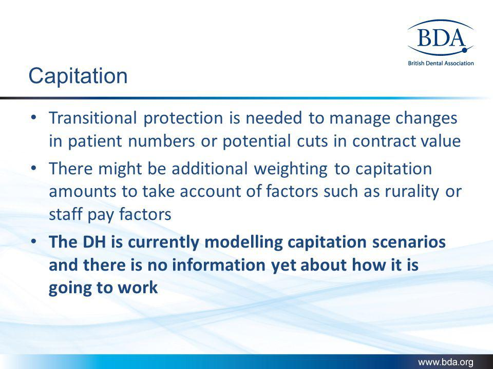 Capitation Transitional protection is needed to manage changes in patient numbers or potential cuts in contract value.