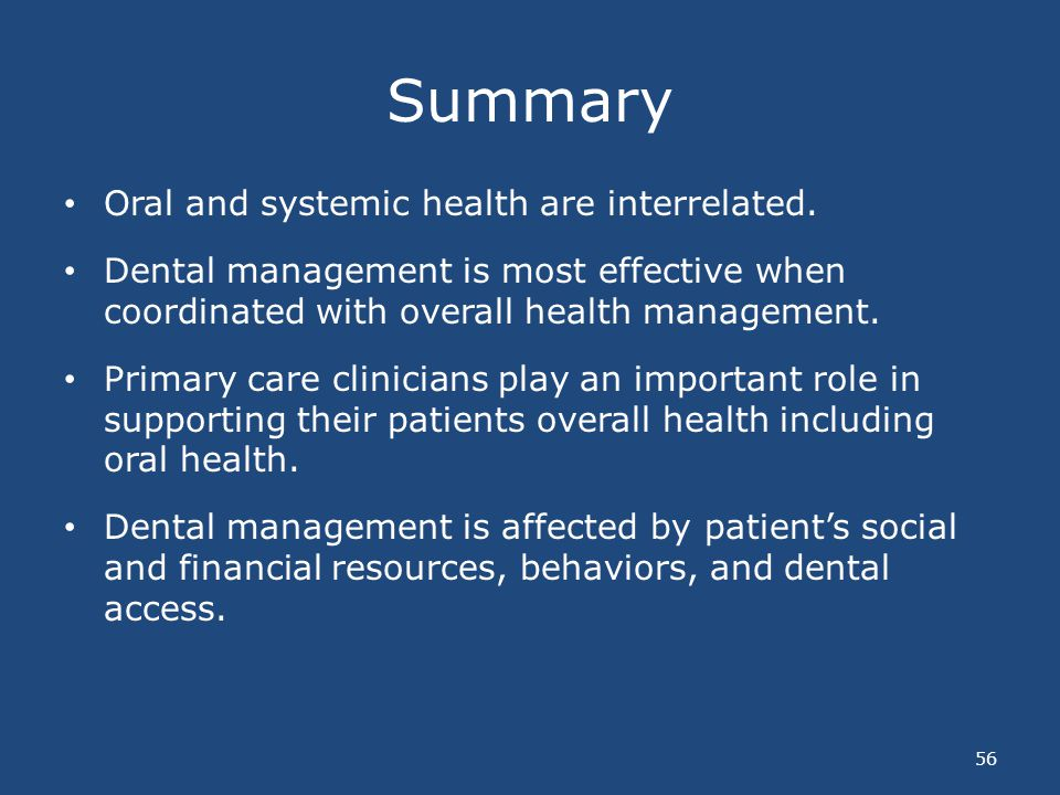 Summary Oral and systemic health are interrelated.