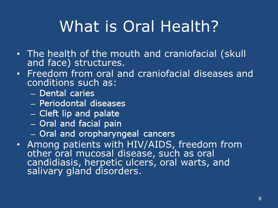 What is Oral Health The health of the mouth and craniofacial (skull and face) structures.