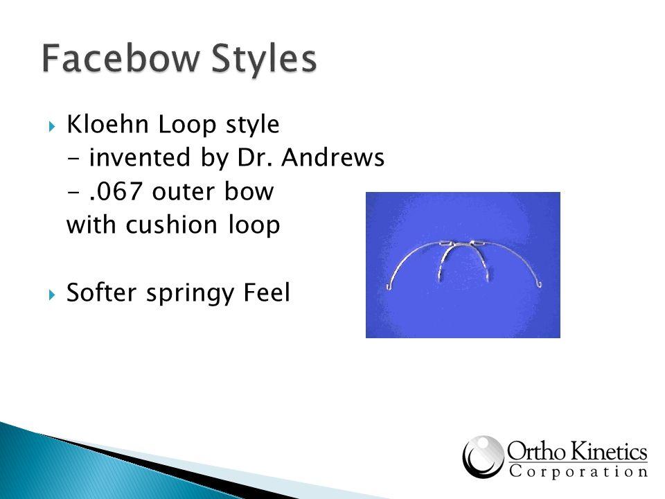 Facebow Styles Kloehn Loop style - invented by Dr. Andrews