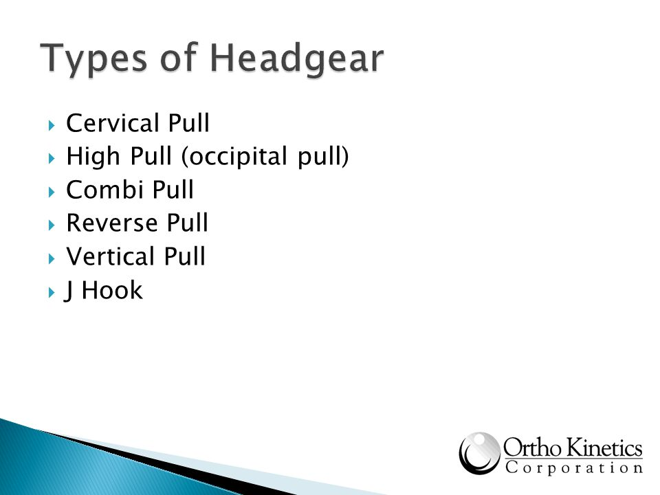 Types of Headgear Cervical Pull High Pull (occipital pull) Combi Pull