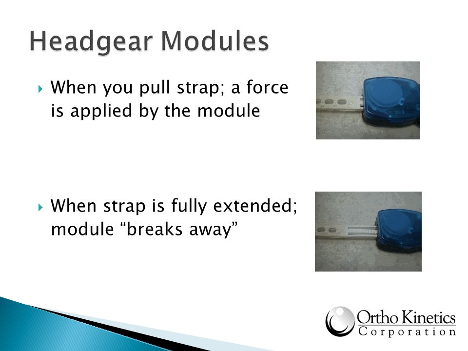 Headgear Modules When you pull strap; a force is applied by the module